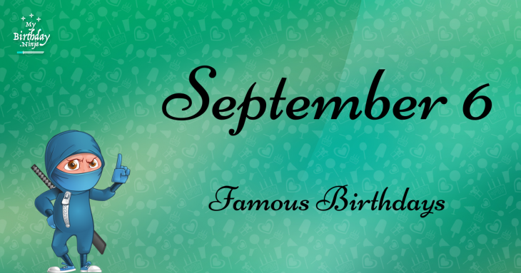 September 6 Famous Birthdays