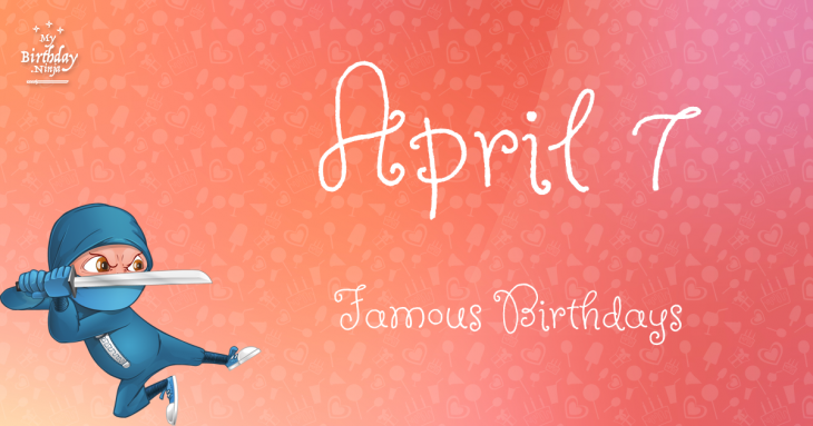 Today's top celebrity birthdays list for April 7, 2019 ...