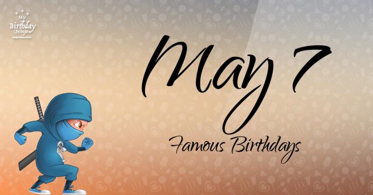 May 7 Famous Birthdays
