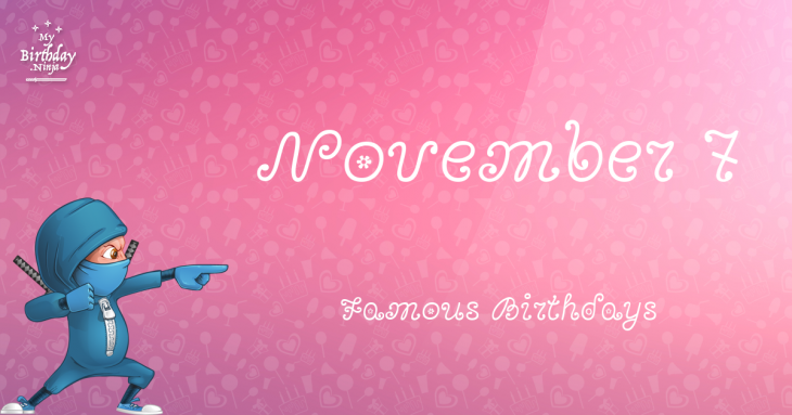 November 7 Famous Birthdays