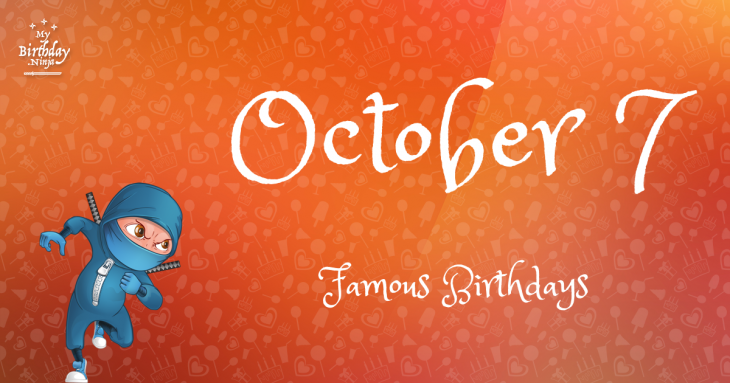 October 7 Famous Birthdays