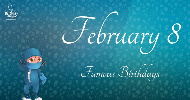 February 8 Famous Birthdays