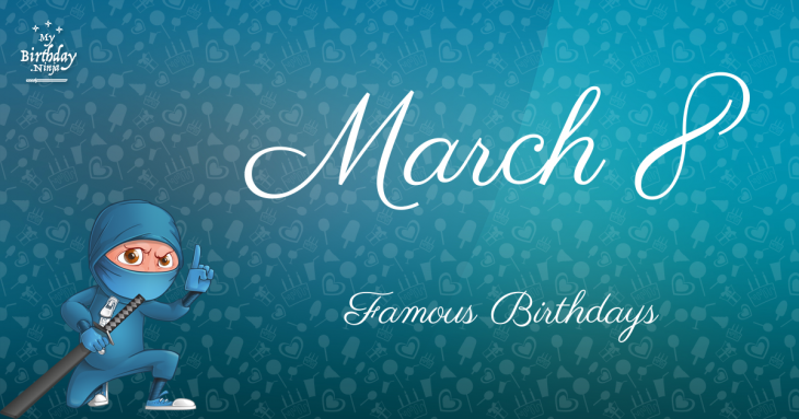 March 8 Famous Birthdays