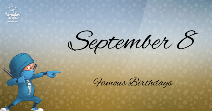 September 8 Famous Birthdays