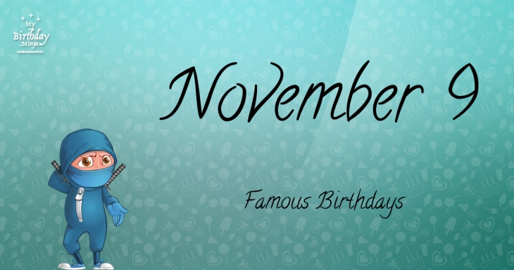 November 9 Famous Birthdays
